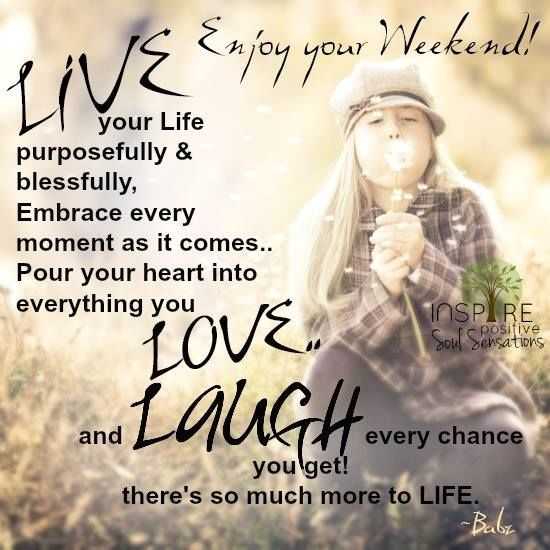 Live Love And Laugh Inspirational Quotes Weekend Quotes Happy