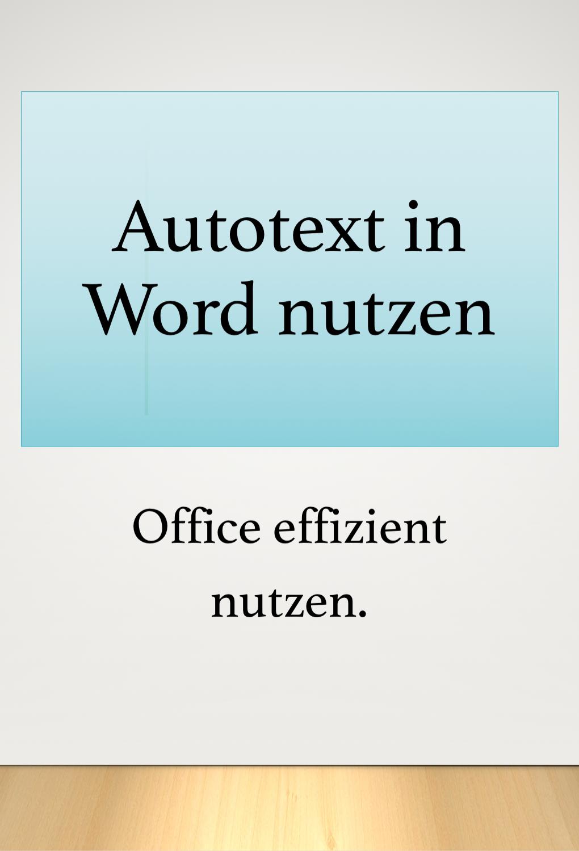 Textbausteine Autotext Schnellbausteine In Word Anlegen The Words Kenntnisse Buroorganisation Tipps
