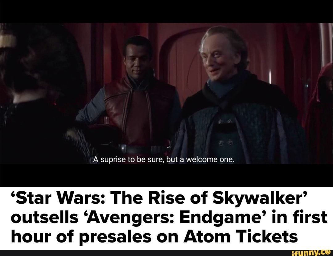 Star Wars The Rise Of Skywalker Outsells Avengers Endgame In First Hour Of Presales On Atom Tickets Ifunny Star Wars Humor Funny Star Wars Memes Star Wars Song