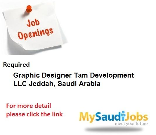 Required Graphic Designer Tam Development Llc Jeddah Saudi Arabia Graphic Design Graphic Jeddah