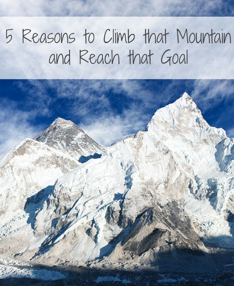 5 Reasons to Climb that Mountain and Reach that Goal. Every have a challenge ahead of you or a dream you want to accomplish? Here are 5 simple reasons why you should just go for it! Workaholic Wanderlusting Woman.  http://www.workaholicwanderlustingwoman.com/