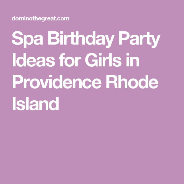 Spa Birthday Party Ideas for Girls in Providence Rhode Island Spa