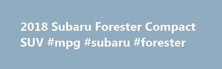 2018 subaru mpg. Beautiful Mpg 2018 Subaru Forester Compact SUV Mpg Subaru Forester Httpmalaysia And Subaru Mpg