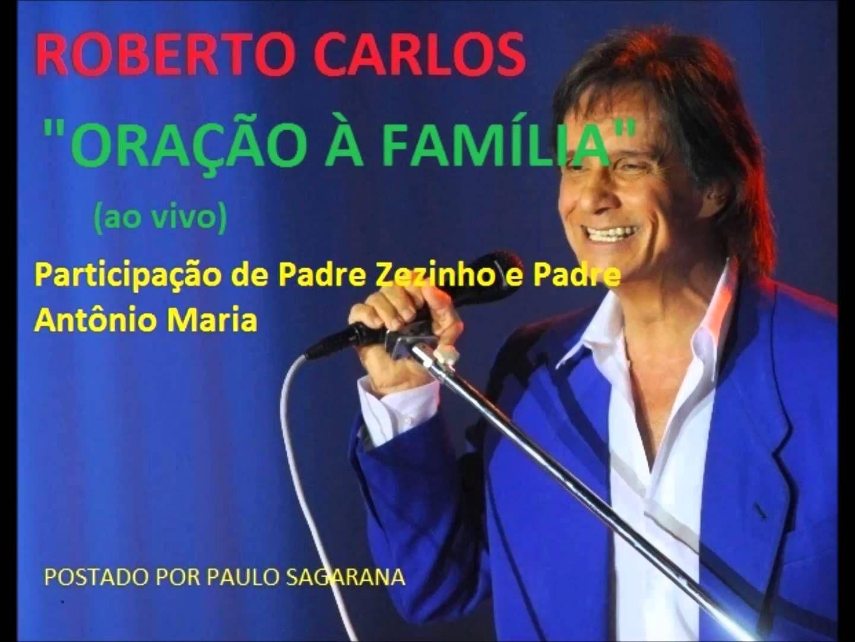 Roberto Carlos Oracao A Familia Roberto Carlos Roberto