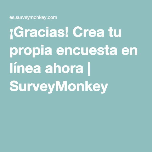 ¡Gracias! Crea tu propia encuesta en línea ahora | SurveyMonkey