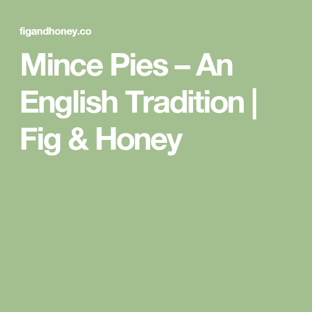 Mince Pies – An English Tradition | Fig & Honey