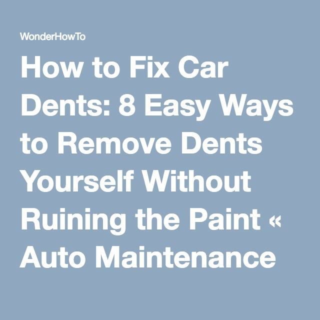 How To Fix Car Dents 8 Easy Ways Remove Yourself Without Ruining The Paint