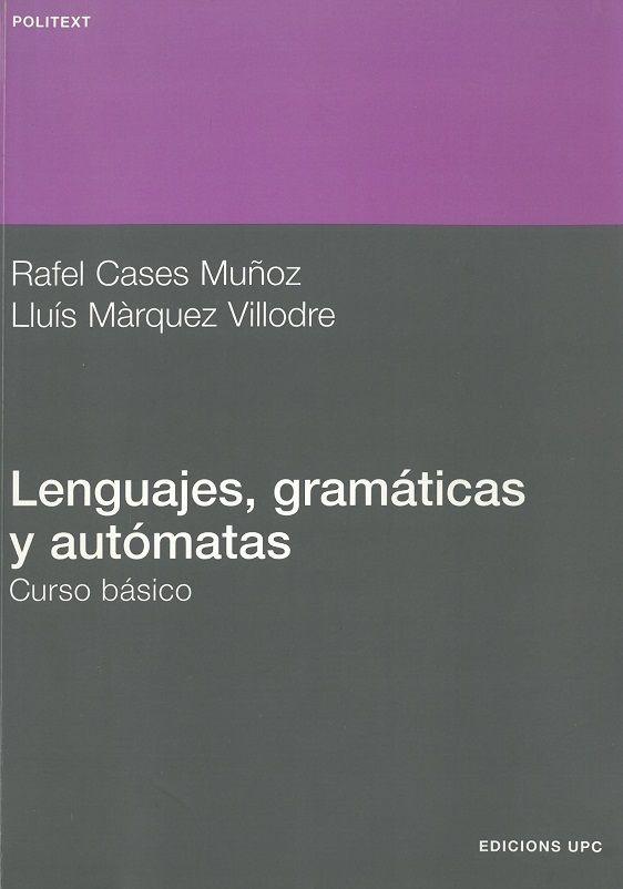 Lenguajes, gramáticas y autómatas : curso básico / Rafel Cases Muñoz ; Lluís Márquez Villodre