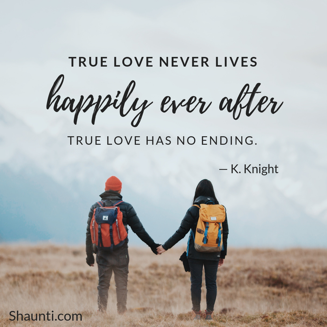 True love never lives happily ever after — true love has no ending