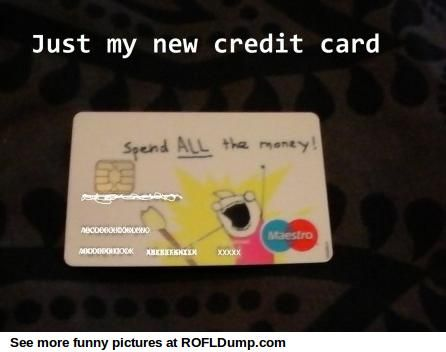 Spend All The Moneycredi Credit Card Funny Meme Lol Haha