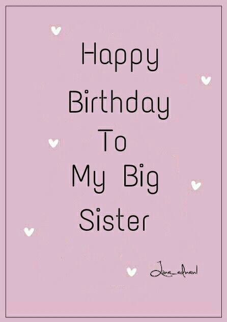 Happy Birthday To My Big Sister Happy Birthday Sister Quotes