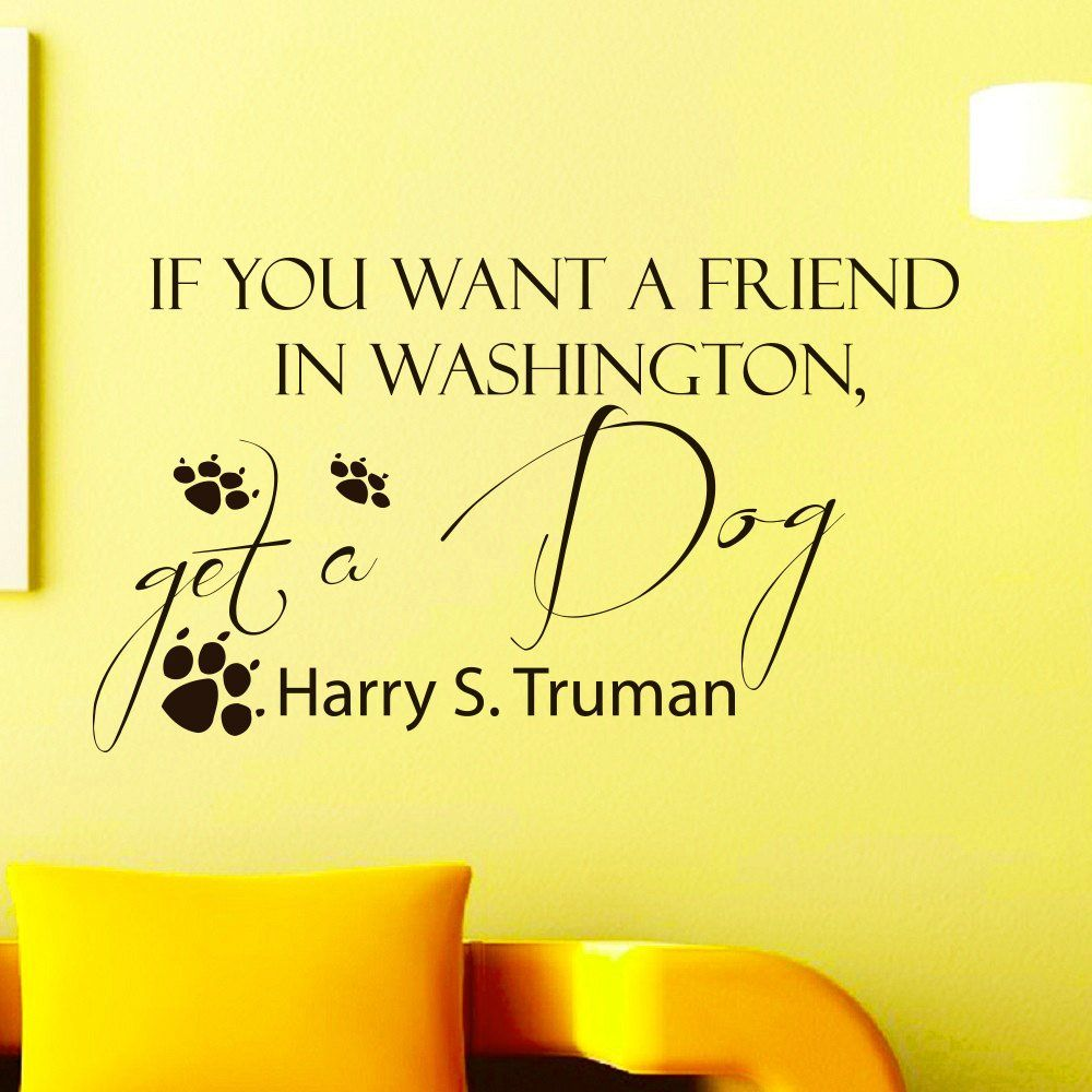 Wall Decals Quotes About Dogs If you want a friend in Washington ...