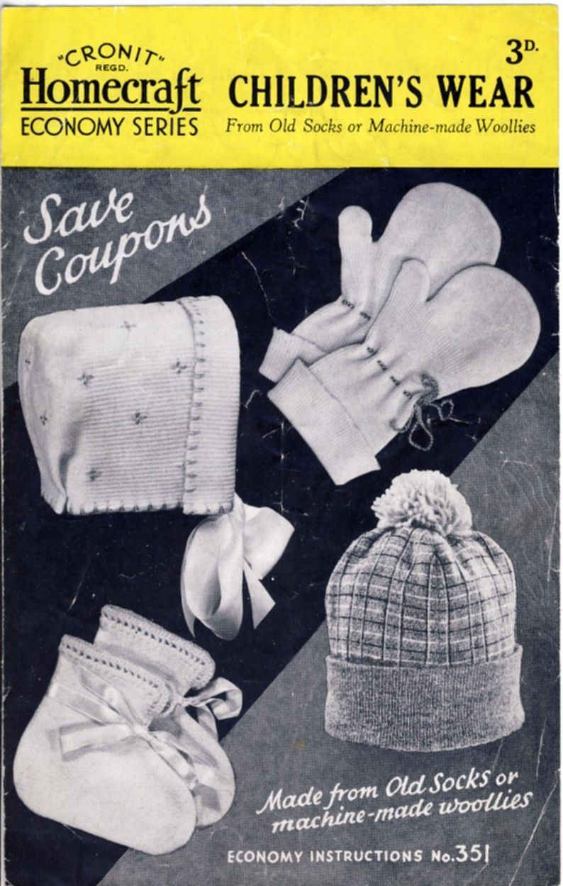 Cronit Homecraft Economy Series:  Children's Wear. A 1940s WW2 pattern. The front cover says save your coupons (referring to ration coupons for clothing). Wool was in short supply during the war. Housewives often had to recycle old clothes. The bonnet, gloves, bootees and hat shown on the cover are made from the leg portions of old pairs of socks. #bootees #bonnet #hat #gloves #glovesmadefromsocks Cronit Homecraft Economy Series:  Children's Wear. A 1940s WW2 pattern. The front cover says save #glovesmadefromsocks
