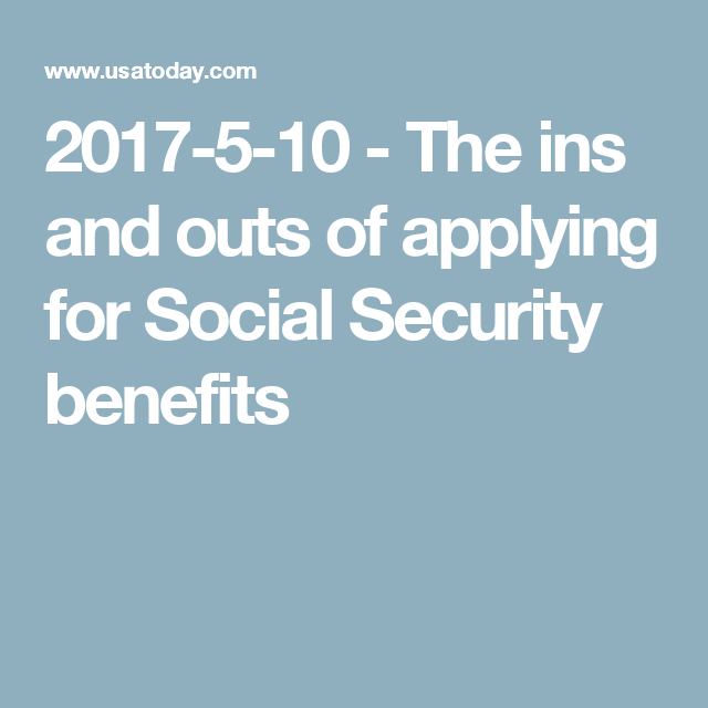 The Ins And Outs Of Applying For Social Security Benefits Social Security Benefits Social Security How To Apply