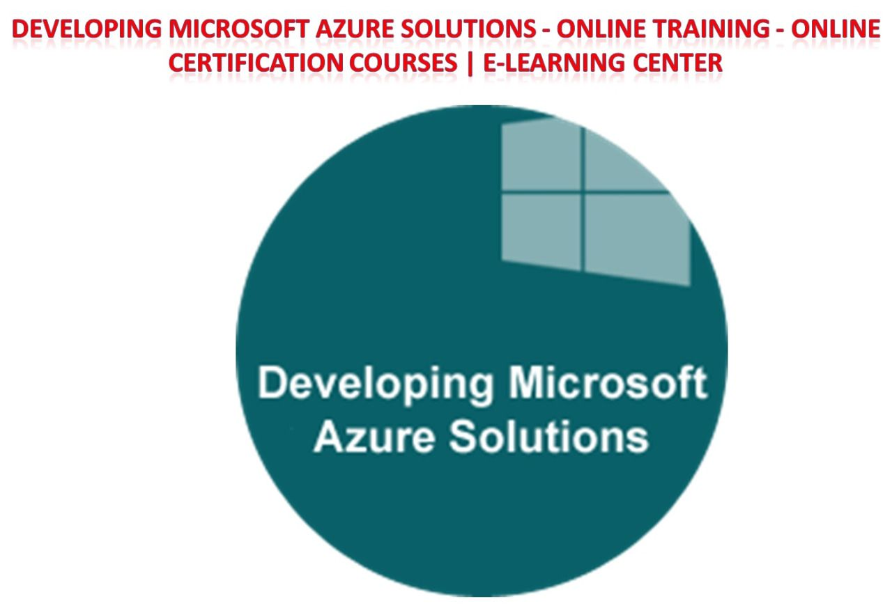 Developing Microsoft Azure Solutions Online Training Online