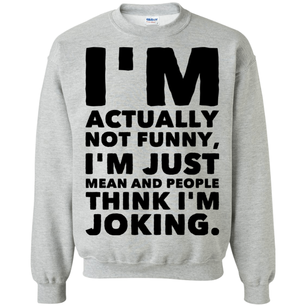 Photo of I'm actually not funny , I'm just mean and people think I'm joking Sweatshirt