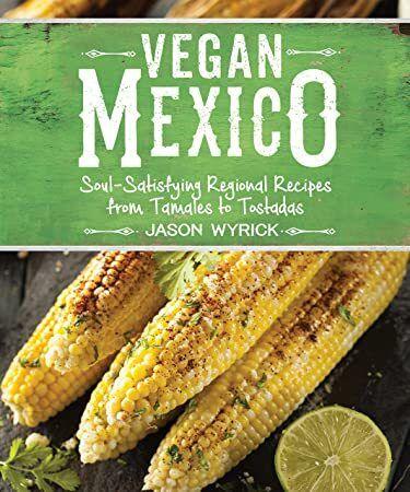 EBook Vegan Mexico SoulSatisfying Regional Recipes from Tamales to Tostadas