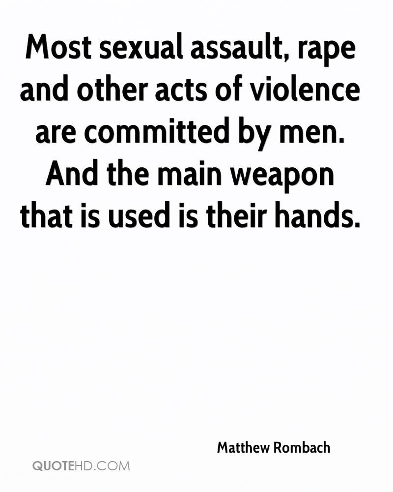 Rape Quotes Most Sexual Assault Rape And Other Acts Of Violence Are Committed