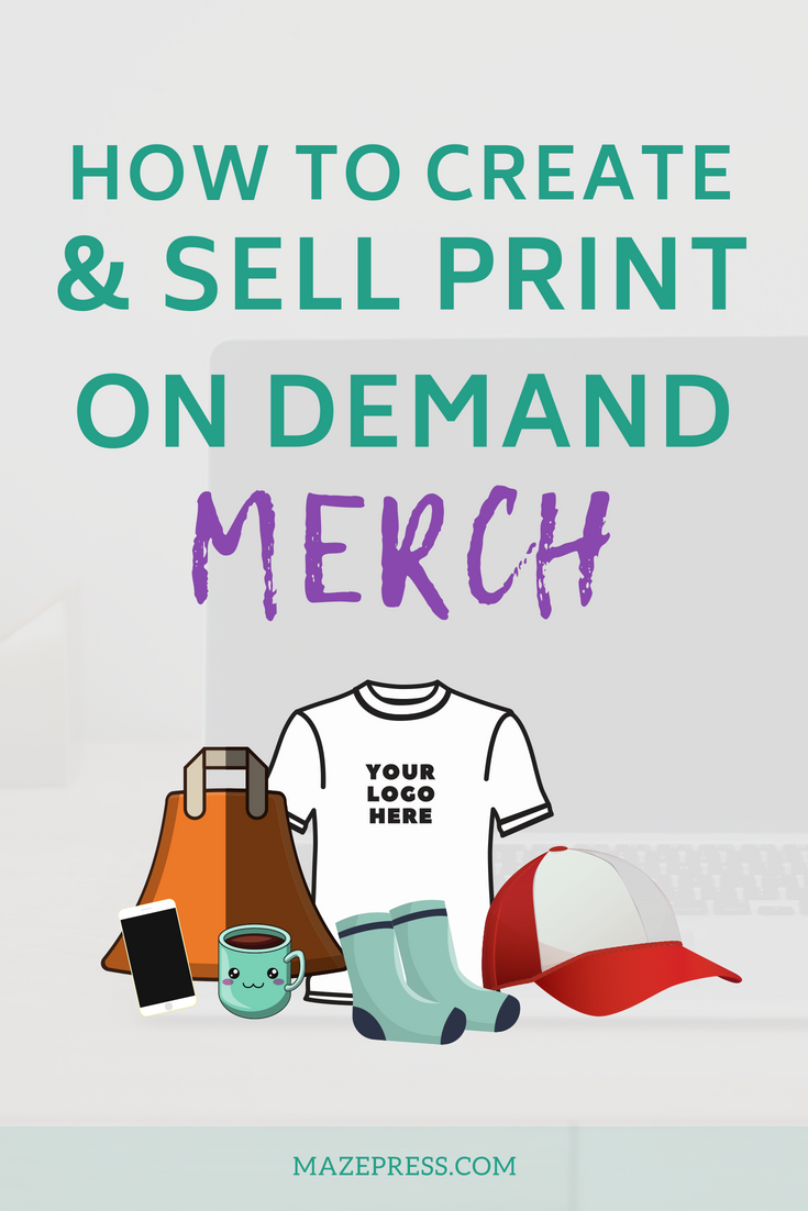 Learn How To Create Merchandise Sell It Online Print On Demand Starting A Tshirt Business Tshirt Business Create T Shirt Design