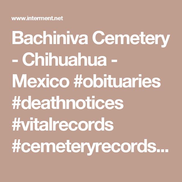 Bachiniva Cemetery Chihuahua Mexico Obituaries Deathnotices