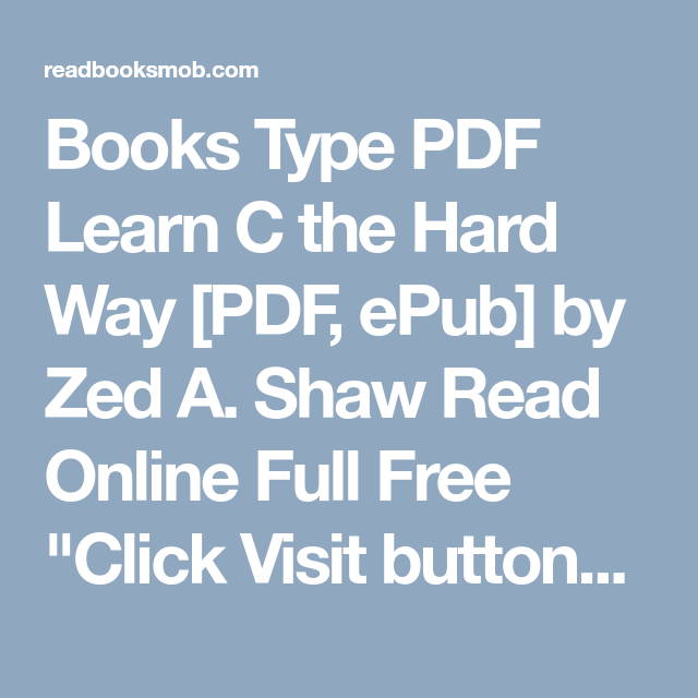 Books Type Pdf Learn C The Hard Way Pdf Epub By Zed A Shaw Read Online Full Free Click Visit Button To Access Full Free Ebook Learn C Reading Online The