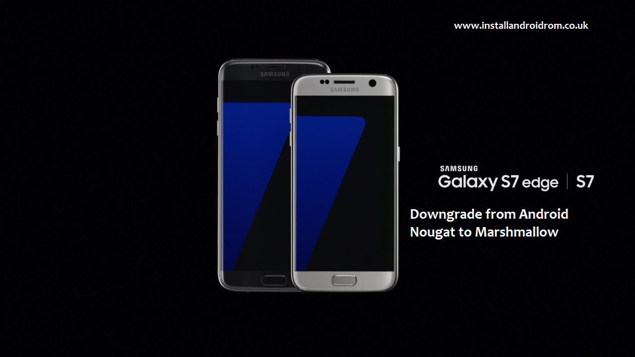 How To Downgrade Galaxy S7 And S7 Edge From Nougat To Marshmallow