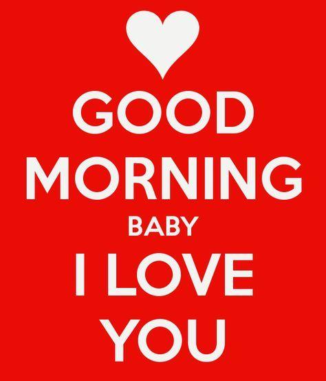 Good Morning Honey Baby I Love You Good Morning Love Good Morning My Love Good Morning Quotes