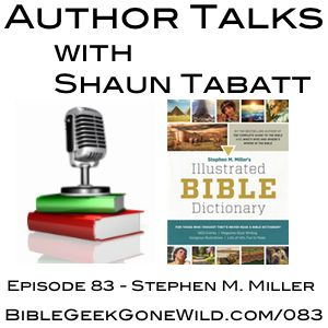 Listen To Episode 83 Of Author Talks Featuring Stephen M Miller Discussing His Book Illustrated Bible Dictionary B Bible Dictionary Author Christian Author