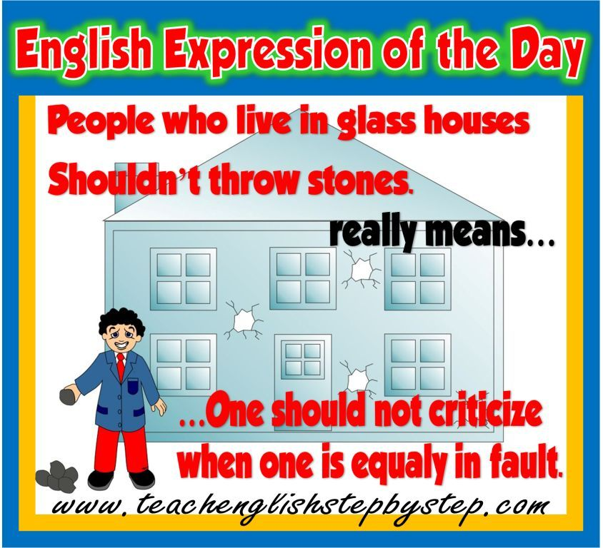 People Who Live In Glass Houses Shouldn T Throw Stones Esl