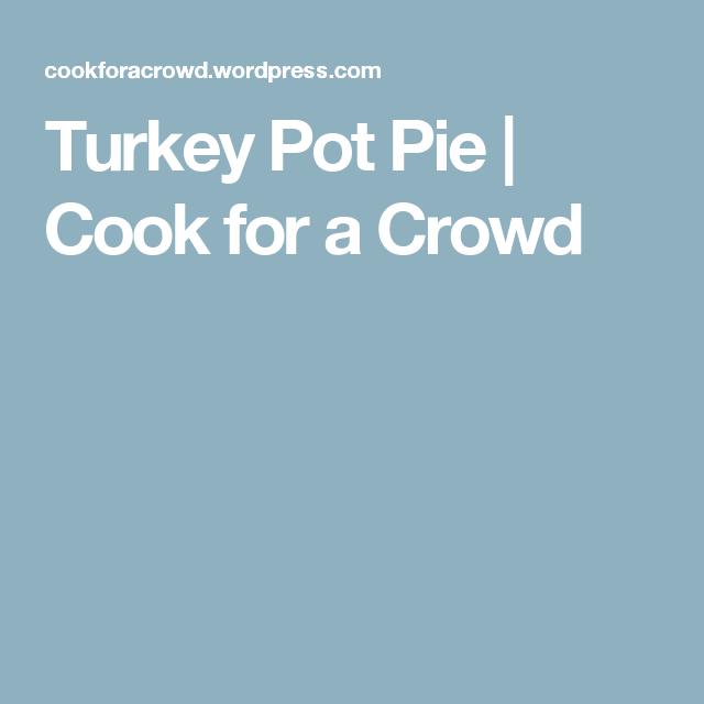Turkey Pot Pie | Cook for a Crowd