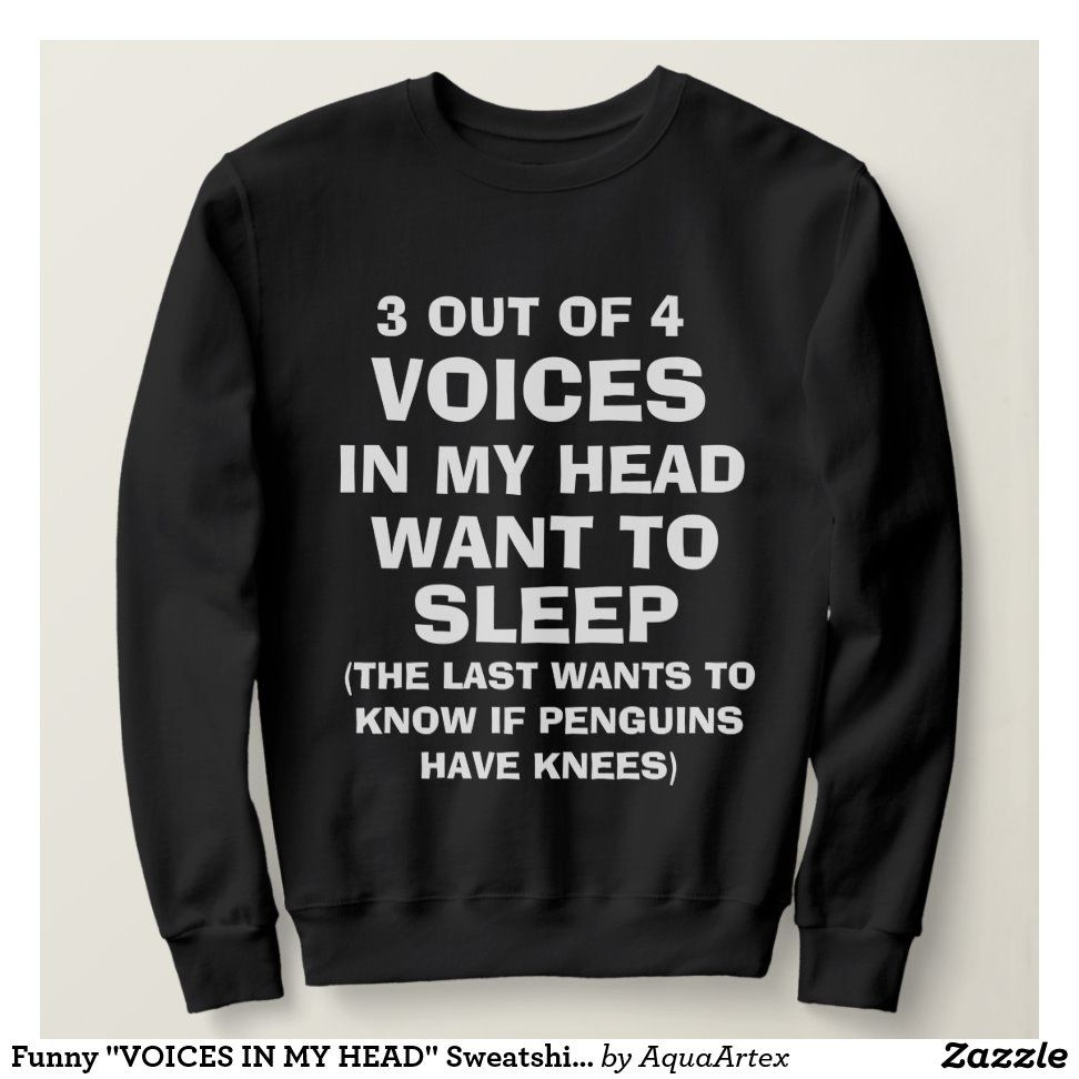 "Funny ""VOICES IN MY HEAD"" Sweatshirt for Women | Zazzle.com"