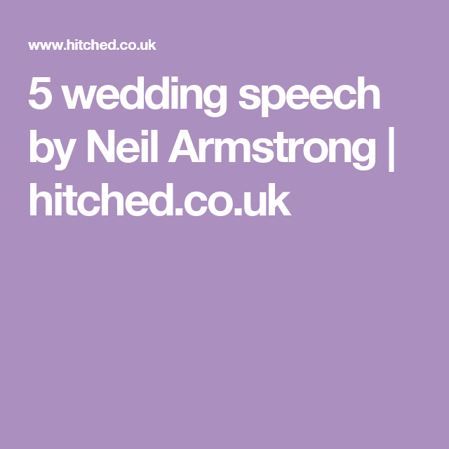 5 wedding speech by neil armstrong hitchedcouk
