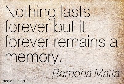 Nothing Last Forever Only Memories Nothing Lasts Forever Thoughts Quotes Quotations