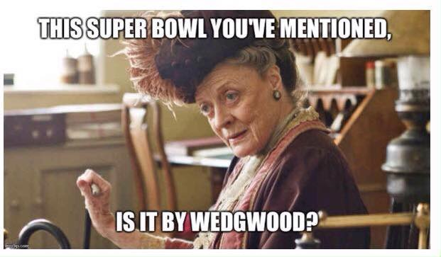 This Super Bowl Is It Wedgwood Humor Downton Abbey Maggie Smith Anti Football Downton Abbey Downton Abbey Quotes Dowager Countess