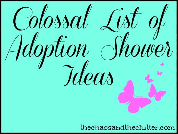 Showers for older adopted children...great idea, and Colossal List ...