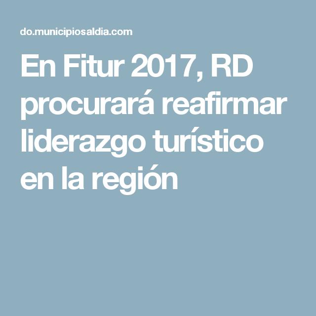 En Fitur 2017, RD procurará reafirmar liderazgo turístico en la región