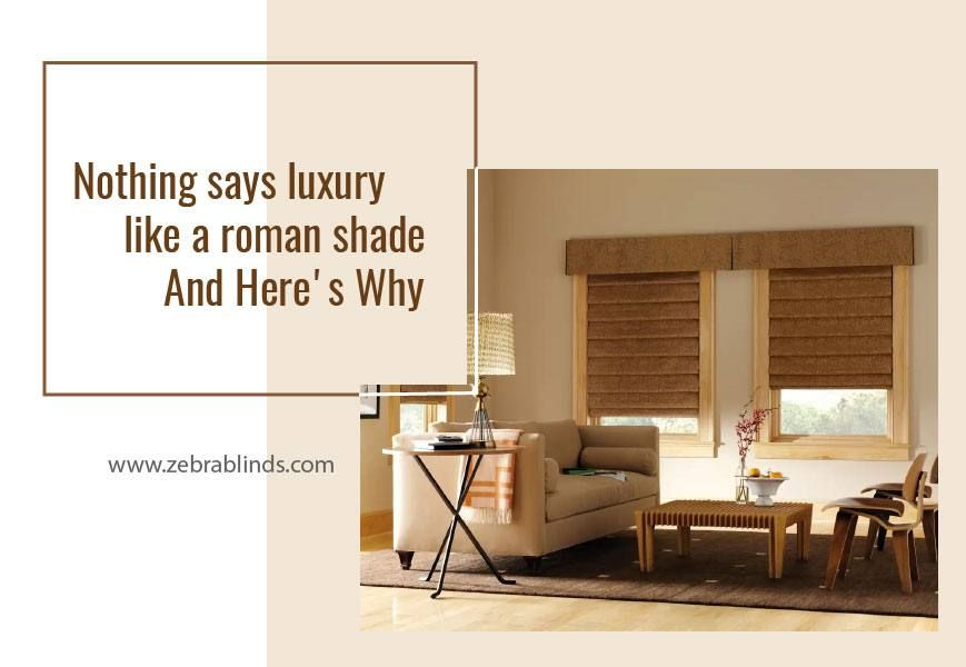 Horizontal Roman Shades Nothing Says Luxury Like A Roman