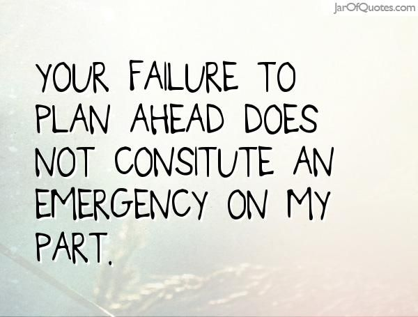 Your Failure To Plan Ahead Does Not Consitute An Emergency