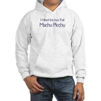 8cc14f5a I hiked the Inca Trail - Machu Picchu hoodie | Travel-Related Gifts ...