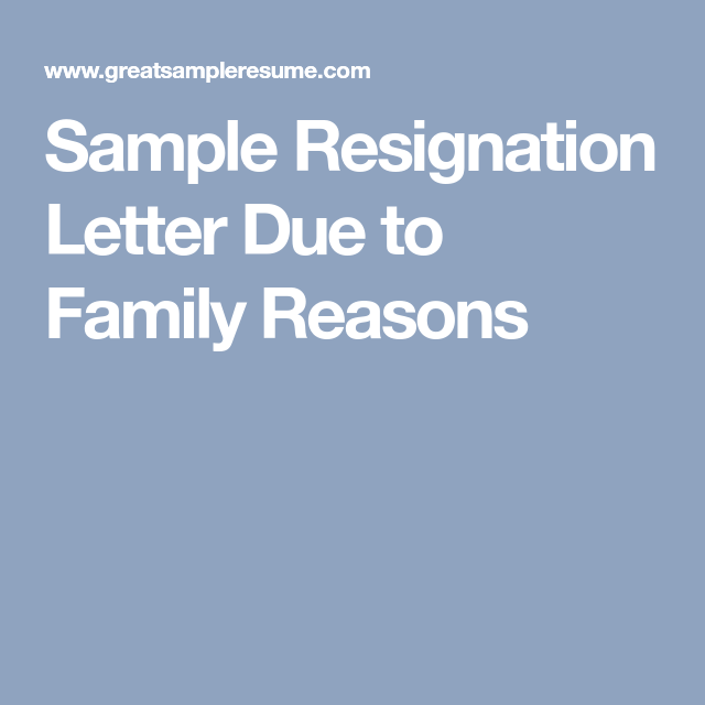 Sample Resignation Letter Due To Family Reasons  Info