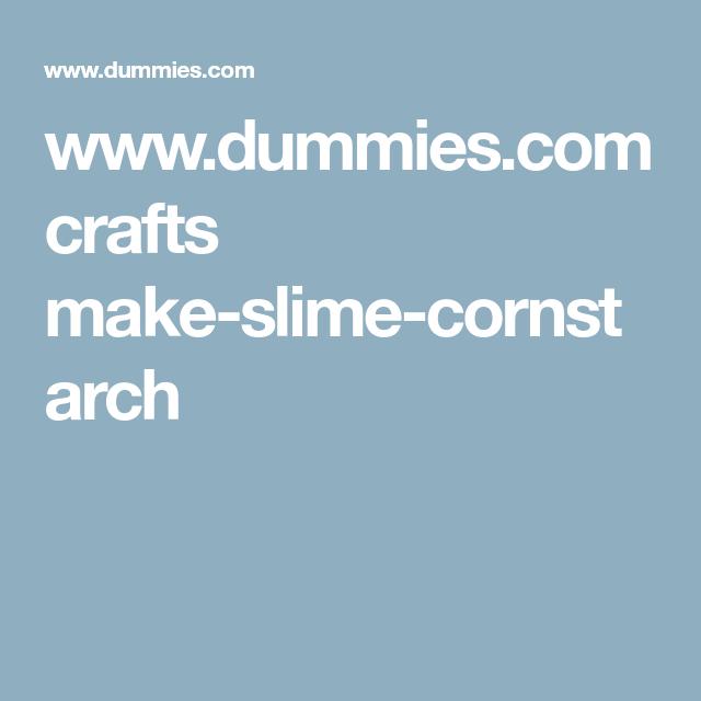 Dummies crafts make slime cornstarch crafts pinterest how to make slime with cornstarch dummies ccuart Choice Image