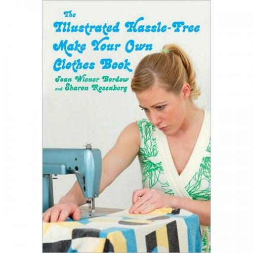 The Illustrated Hassle-Free Make Your Own Clothes Book (Paperback) Book