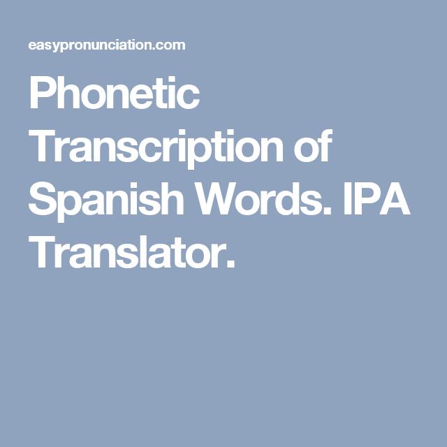 Phonetic Transcription Of Spanish Words Ipa Translator Transcription Ipa English Words