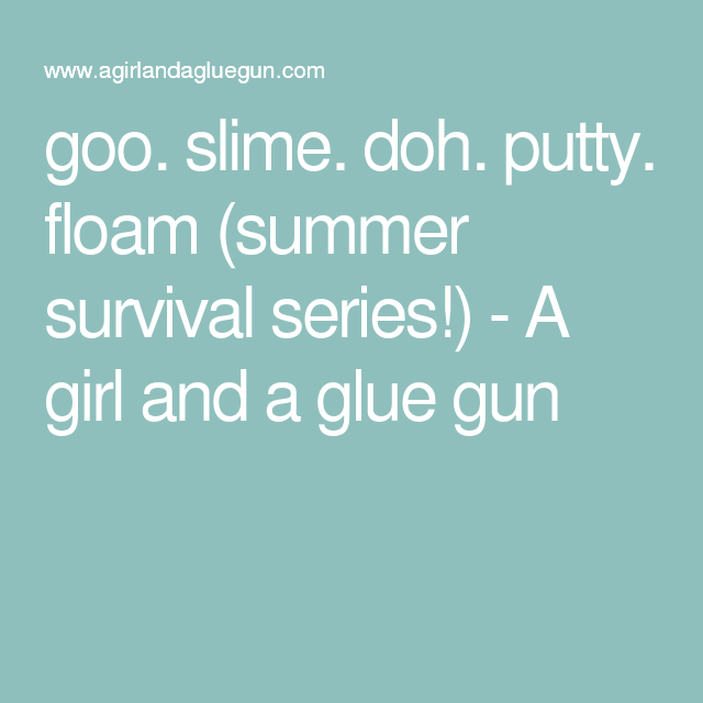 goo. slime. doh. putty. floam (summer survival series!) - A girl and a glue gun