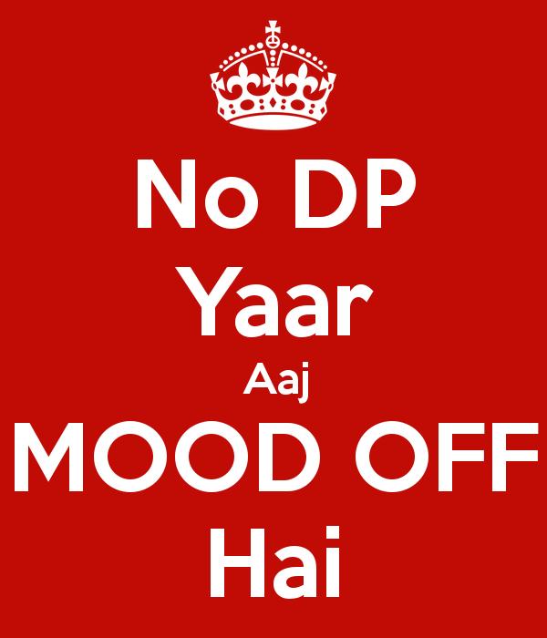 No Dp Yaar Aaj Mood Off Hai Poster Sunny Keep Calm O Matic