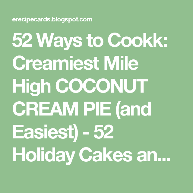 52 Ways to Cookk: Creamiest Mile High COCONUT CREAM PIE (and Easiest) - 52 Holiday Cakes and Pies at Home