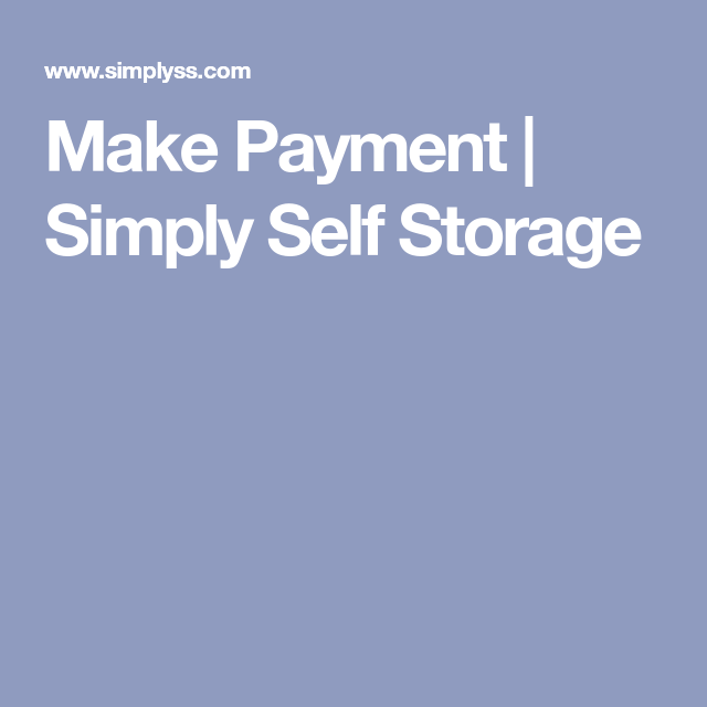 Make Payment Simply Self Storage With Images Self Storage Self Storage