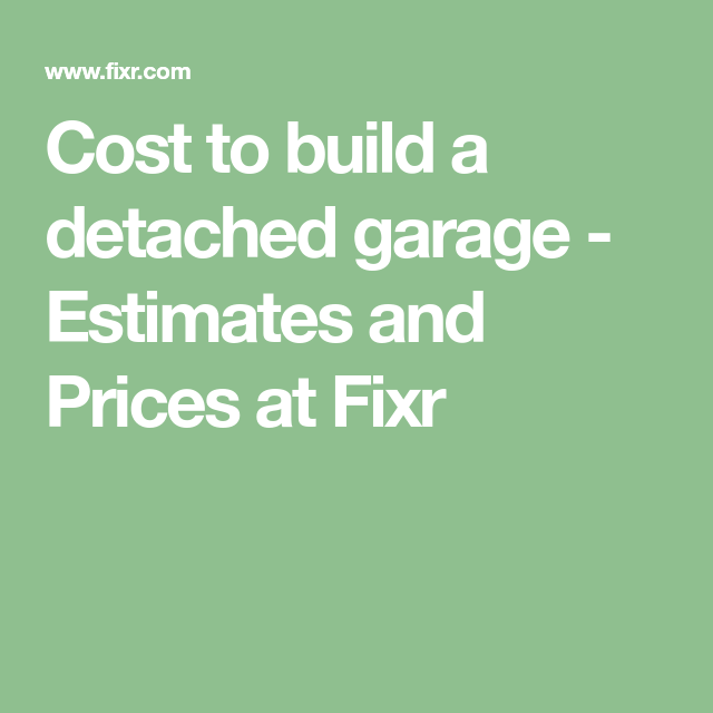 Cost to build a detached garage - Estimates and Prices at ...