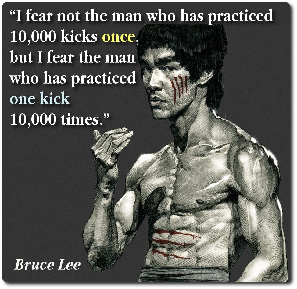 Image I Fear Not The Man Who Has Practiced 10000 Kicks Once But I Fear The Man Who Has Practiced One Kick 10000 Bruce Lee Bruce Lee Quotes Bruce Lee Workout