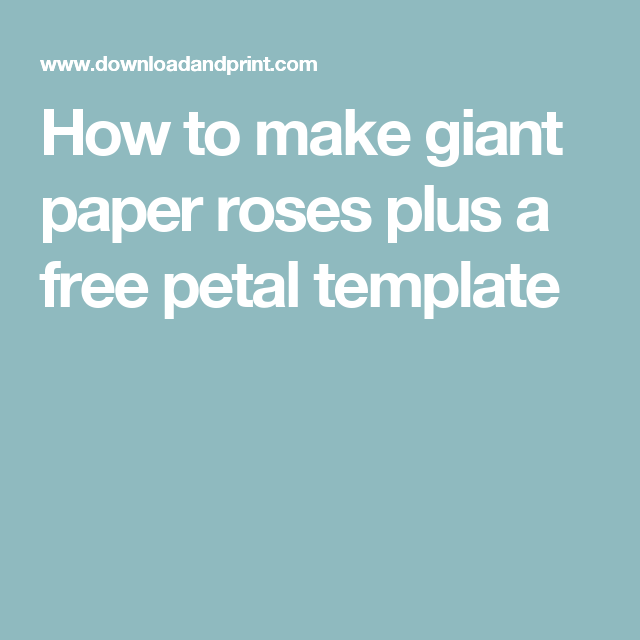 How to make giant paper roses plus a free petal template   FLOWERS ...